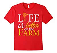 Life Is Better On The Farm Agricultural Life Shirts Red