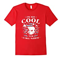 Save Polar Bears I'm Not Cool With Warming Shirts Red