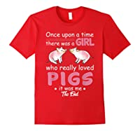 Once Upon A Time There Was A Girl Loved Pigs Shirt Red