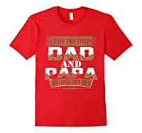 Have Two Titles Dad And Papa Funny Fathers Day Gift Shirts Red
