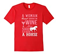 A Woman Can't Survive On Wine Alone She Also Needs A Horse Premium T-shirt Red