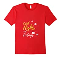 Catch Flights Not Feelings Love Travel Funny Shirts Red