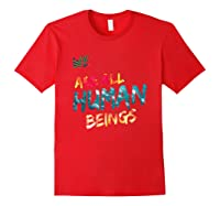 We Are All Human Beings Political Resistance Shirts Red