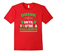 Funny Drink Until You're A Gallagher St Patricks Day Shirts Red