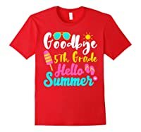 Goodbye 5th Grade Hello Summer Funny Teas Gifts Shirts Red