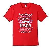 I Never Dreamed I'm A Super Cool Gaga Grandma Gift Shirts Red