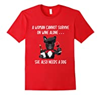 Woman Cannot Survive On Wine Lone She Lso Needs Shirts Red