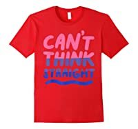Can't Think Straight Bisexual Lgbt Pride Flag Shirts Red