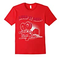 Funny Keep It Real Filmmakers Film Lovers Gift Shirts Red