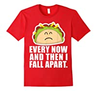 Every Now Then I Fall Apart Funny Taco Shirts Red