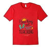 Beaching Not Teaching Funny Vacation Summer Tea Gift T-shirt Red