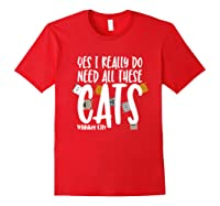 Yes I Really Do Need All These Cats T Shirt Whisker City Red