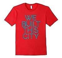 We Built This City T Shirt Starship Inspirational T Shirt Red
