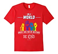 You Can Be Anything Be Kind Choose Kindness Gift Shirts Red
