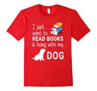 Just Want To Read Books And Hang With My Dog Shirts Red