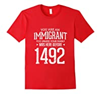 1492 Columbus Day Funny Immigrant Too T-shirt Red