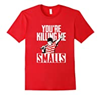 Your Killing Me S Softball For You Re Father Son Shirts Red