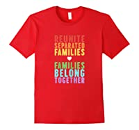 Immigration Reunite Separated Families Belong Together Shirts Red