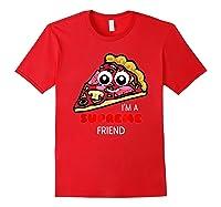 I'm A Supreme Friend - Funny Pizza Pun Shirt Red