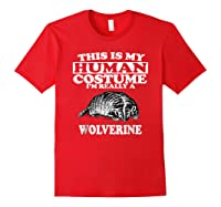 This Is My Human Costume I'm Really A Wolverine Shirts Red