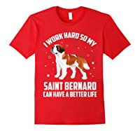 Work Hard So My Saint Bernard Can Have Better Life Shirts Red