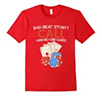 Bad Beat Story Call 1 800 No One Cares Funny Poker Shirt Red