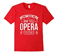 Funny Don't Make Me Use My Opera Voice Theater Shirts Red