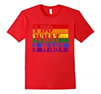 Do What Want Lgbt Gay Lesbian Rainbow Pride Gifts Shirts Red