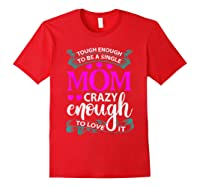 Single Mom Tough Enough Shirt Mothers Day Gift Red