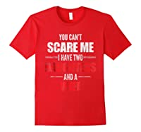 You Can't Scare Me I Have Two Daughters And A Wife Shirts Red
