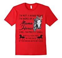 I'm Not A Mama Bear I'm More Of A Mama Horse Shirt Red