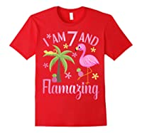 I Am 7 And Flamazing Shirt 7th Birthday Flamingo Lover Gift Red