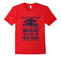 I'm The Lucky One I Have A Crazy June Dad Funny Shirts Red