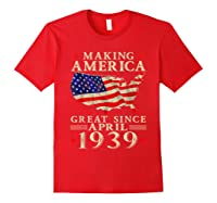 80th B-day Gift Making America Great Since April 1939 Shirt Red