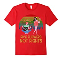Pick Flowers Not Fights Tshirt | Gift For Hippies Red