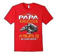Ser Papa Es Un Honor Ser Abuelo No Tiene Precio Shirts Red