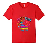 Funny I'd Hit That Cinco De Mayo Design For Mexican Party Shirts Red