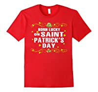 Born Lucky On Saint Patrick S Day Birthday T Shirt Red