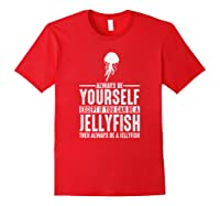 Jellyfish Always Be Yourself Spirit Animal Shirts Red