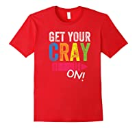 Get Your Cray On Kindergarten Cute Back To School Top Shirts Red