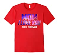 Mom I Love You 3000 For Shirts Red