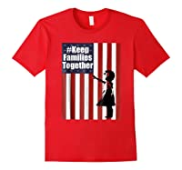 Keep Families Together | #keepfamiliestogether Shirts Red