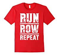 Run Row Repeat Ness Gym Workout Gift Shirts Red