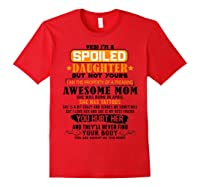 Yes I'm A Spoiled Daughter Of An April Tattoos Mom Shirts Red