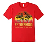Fatherhood Like A Walk In The Park Father's Day Gift For Dad Shirts Red