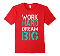 Work Hard Dream Big Shirts Red