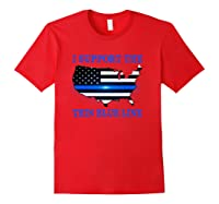 I Support The Thin Blue Line Shirt, Limited Edition T-shirt Red