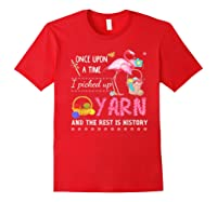 Once Upon A Time I Pickep Up Yarn And The Rest Is History Shirts Red