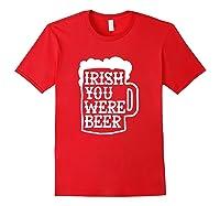 Irish You Were Beer Mug Shirts Red