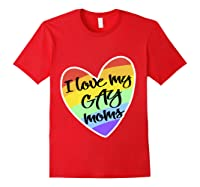 Love My Gay Moms Lgbt Pride Gift Gay Lesbian March Shirts Red